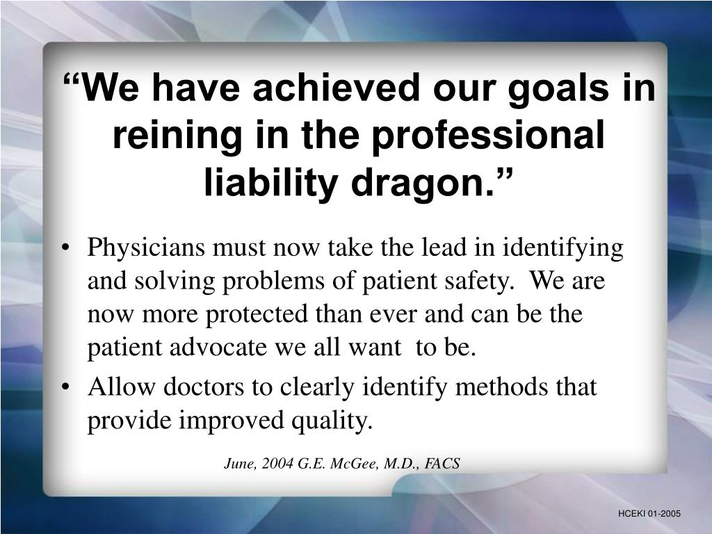 """We have achieved our goals in reining in the professional liability dragon."""