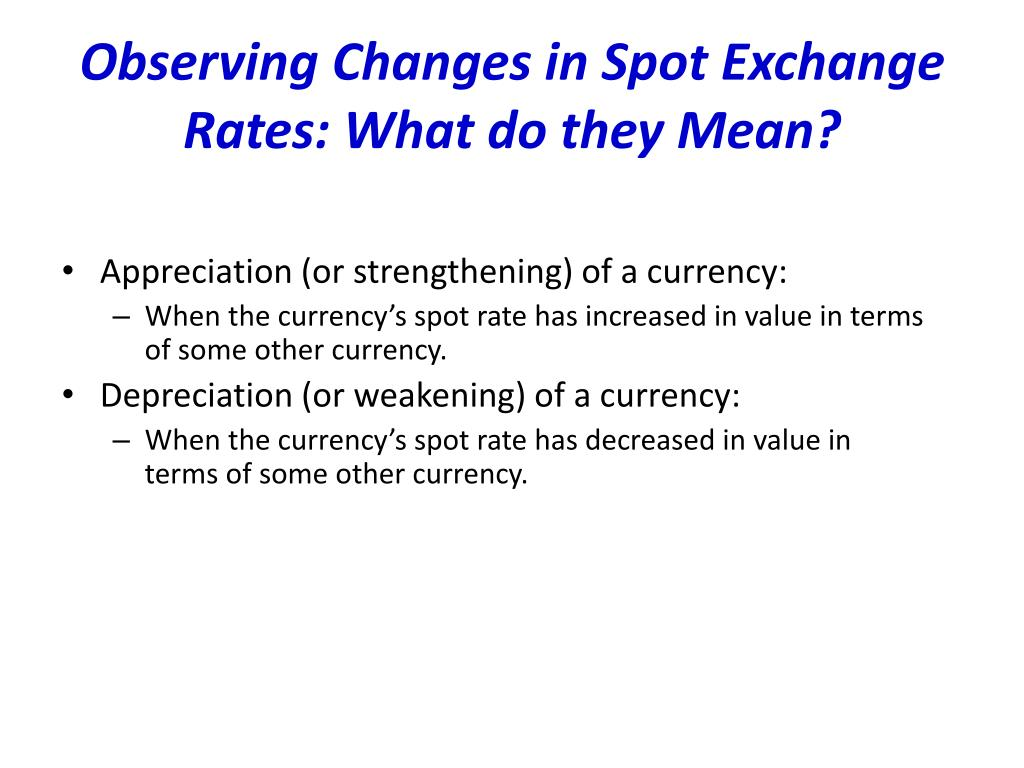 Observing Changes in Spot Exchange Rates: What do they Mean?