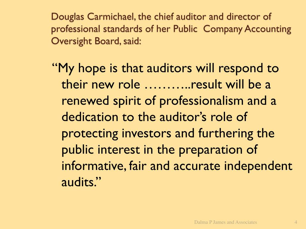 Douglas Carmichael, the chief auditor and director of professional standards of her Public  Company Accounting Oversight Board, said: