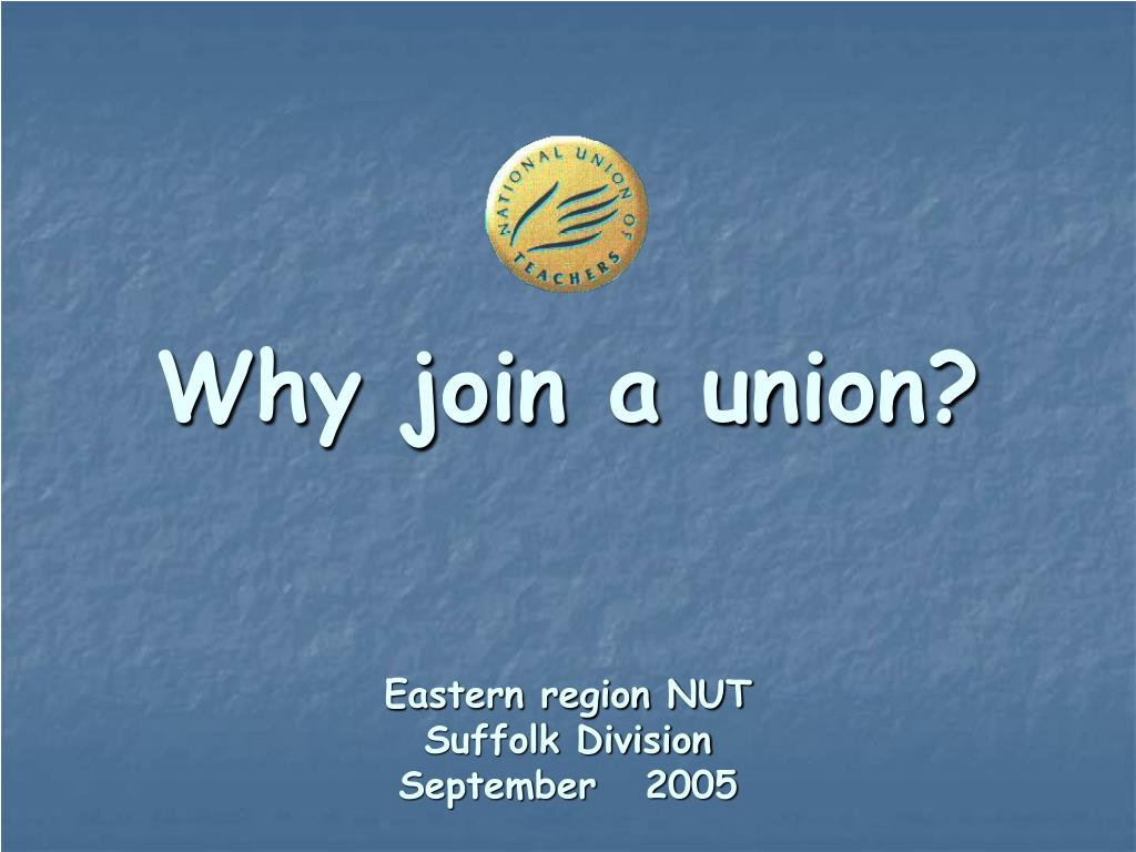 why join a union eastern region nut suffolk division september 2005