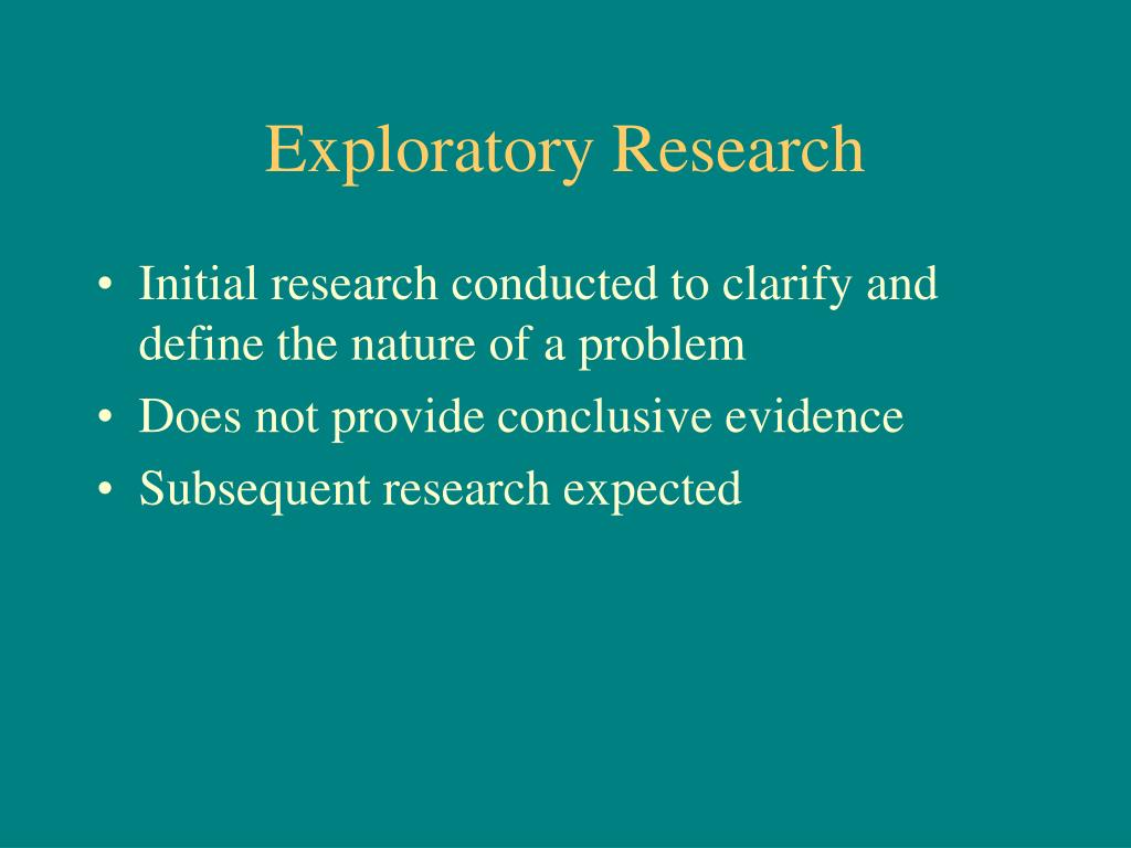 meaning of exploratory research Exploratory research its literal meaning is 'to investigate thoroughly' there are three types of research in marketing research project (exploratory.
