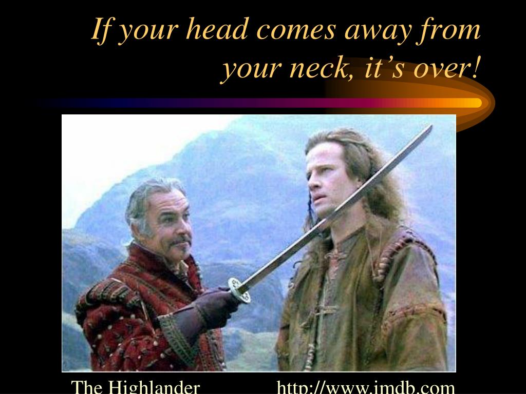 If your head comes away from your neck, it's over!