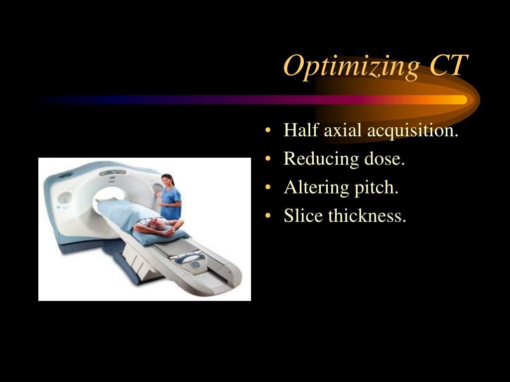 Optimizing CT