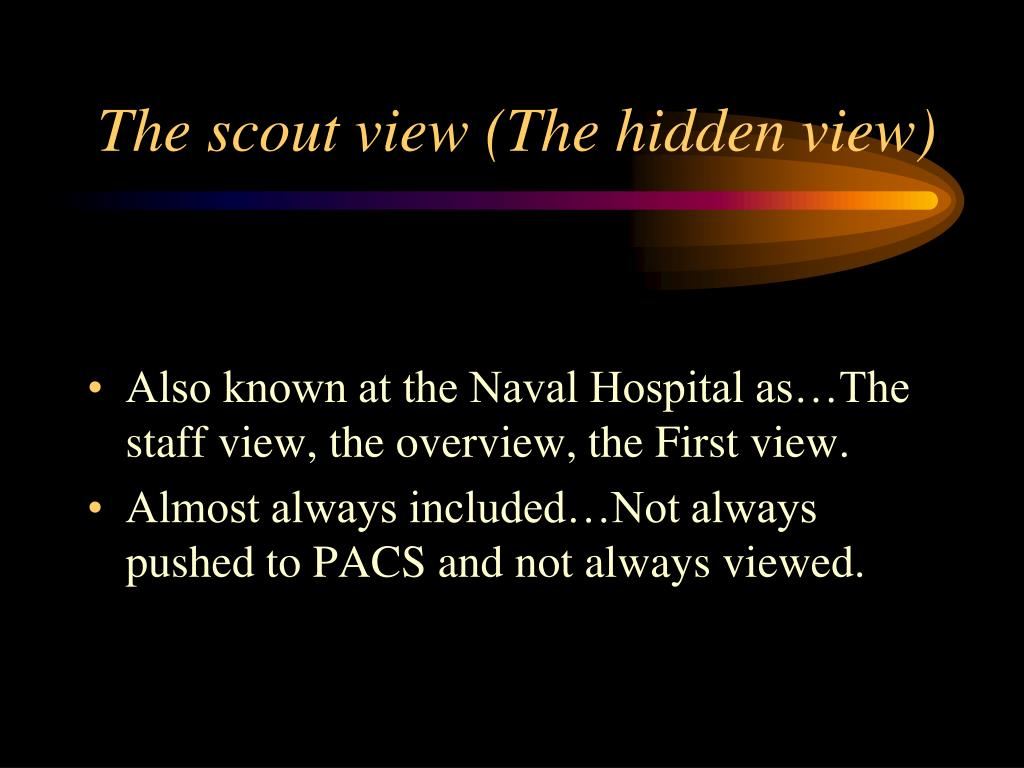 The scout view (The hidden view)