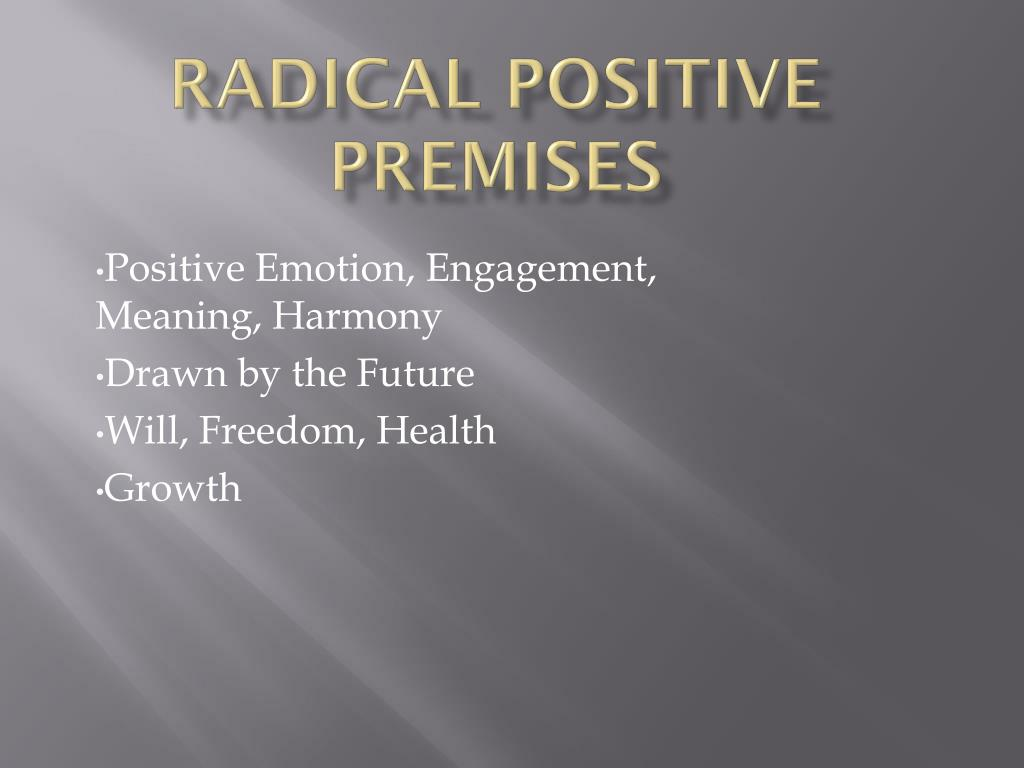 Radical Positive Premises