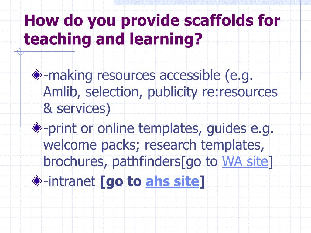 How do you provide scaffolds for teaching and learning?
