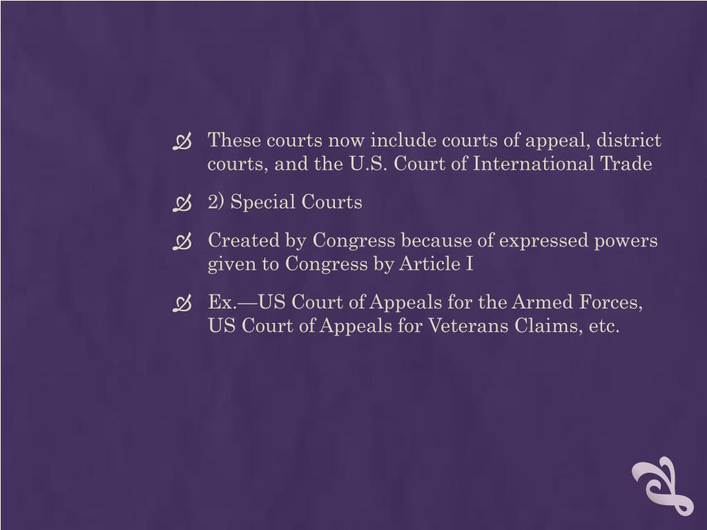 These courts now include courts of appeal, district courts, and the U.S. Court of International Trade