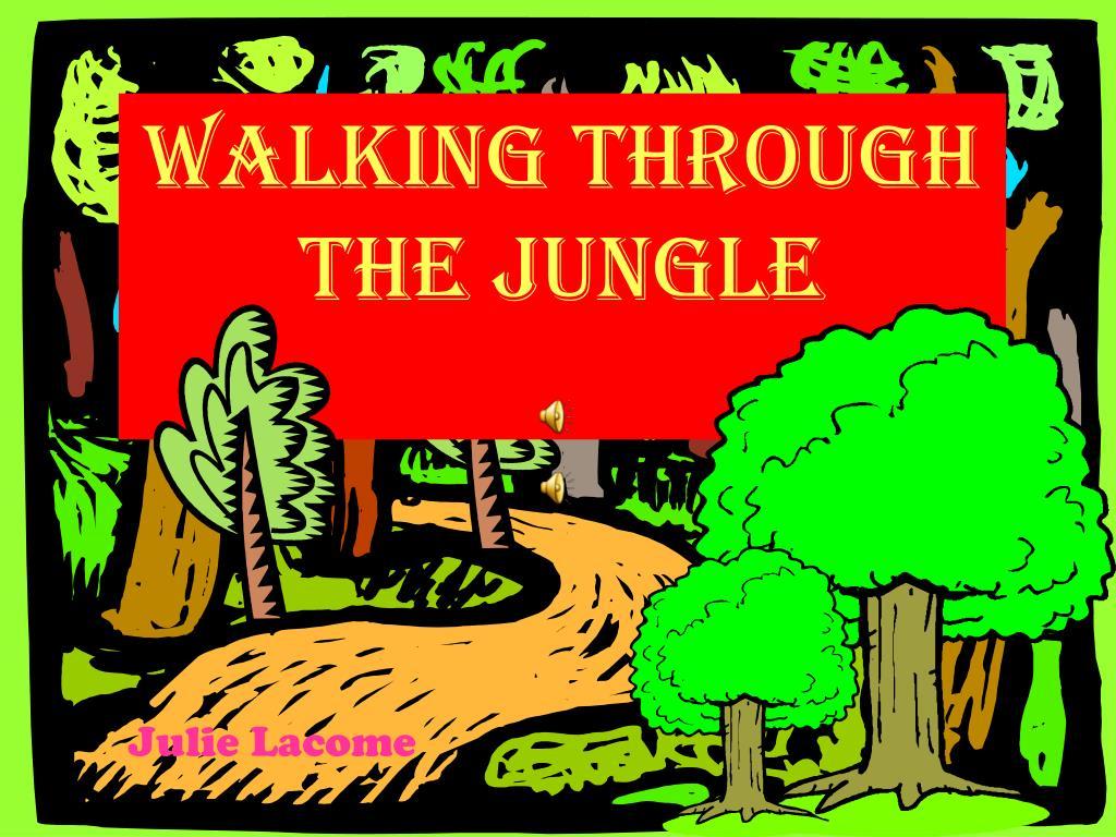 WALKING THROUGH THE JUNGLE PowerPoint Presentation