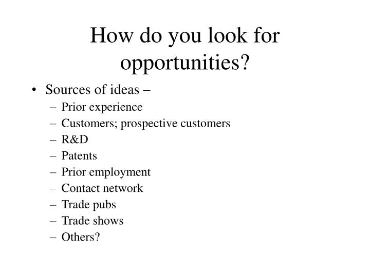 How do you look for opportunities
