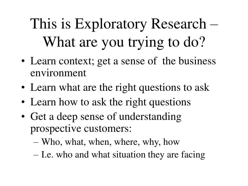 This is Exploratory Research – What are you trying to do?