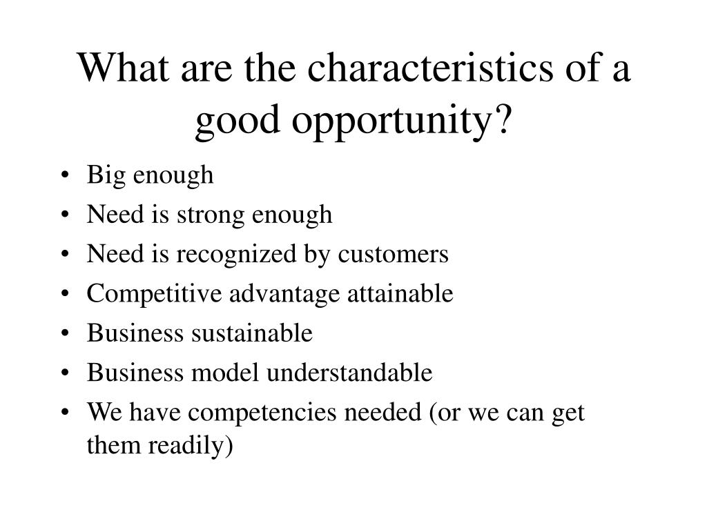 What are the characteristics of a good opportunity?