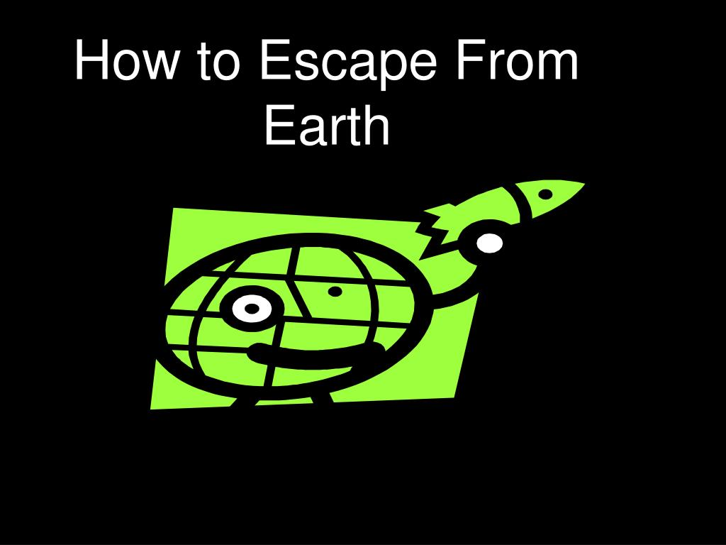 How to Escape From