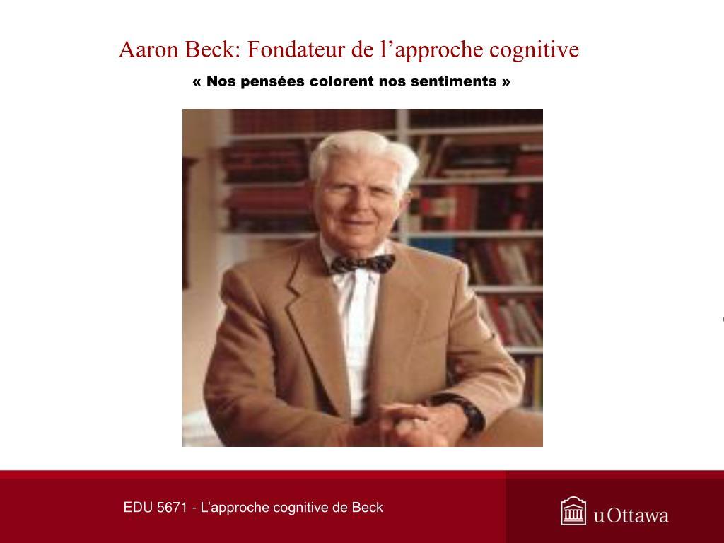 Aaron Beck: Fondateur de l'approche cognitive