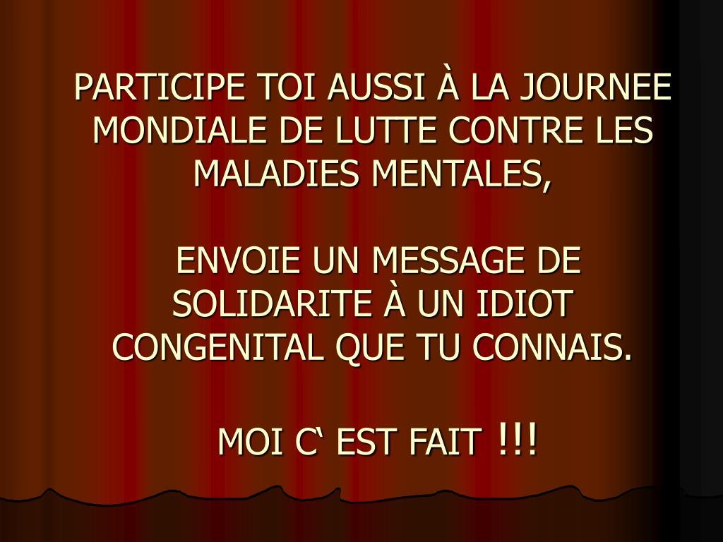 PARTICIPE TOI AUSSI À LA JOURNEE MONDIALE DE LUTTE CONTRE LES MALADIESMENTALES,