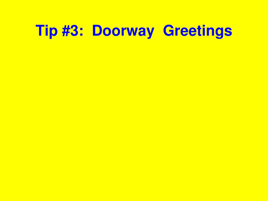 Tip #3:  Doorway  Greetings