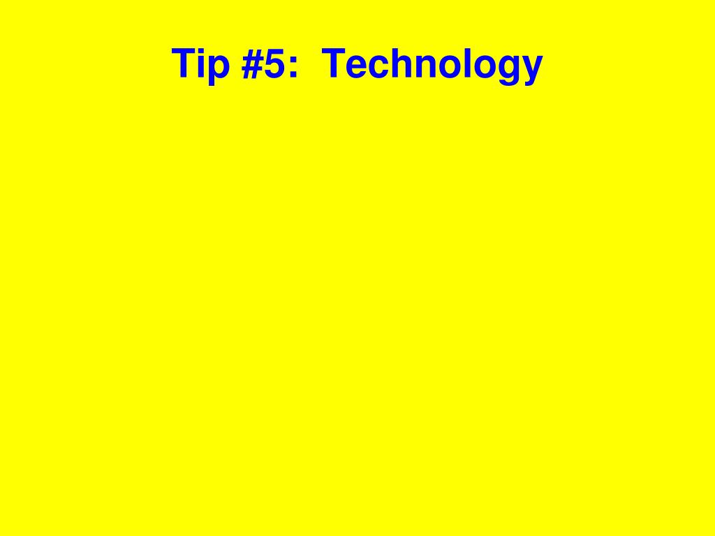 Tip #5:  Technology