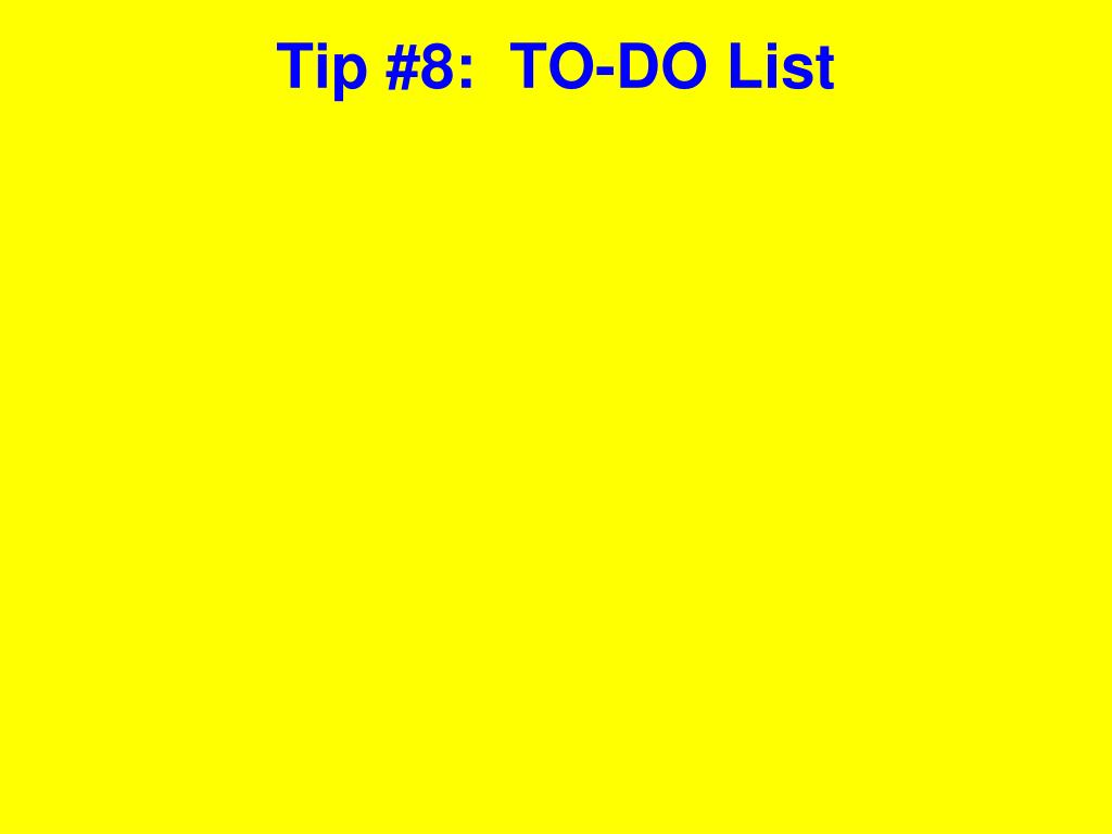 Tip #8:  TO-DO List