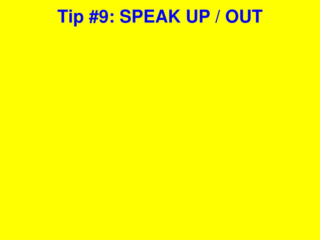 Tip #9: SPEAK UP / OUT