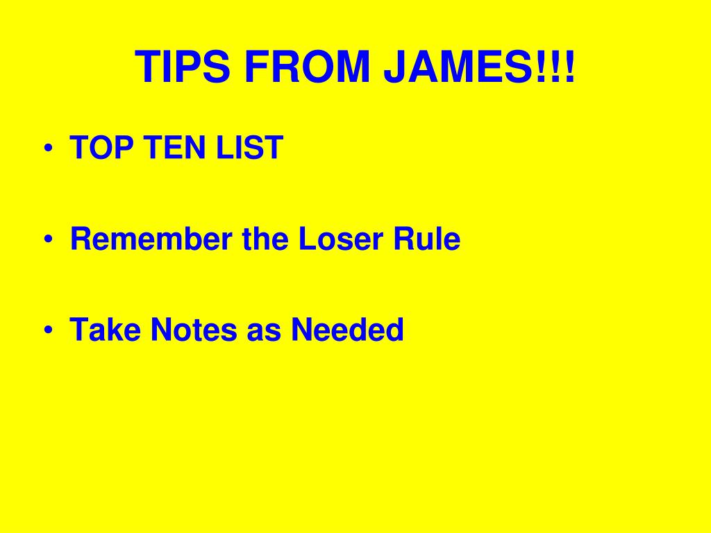 TIPS FROM JAMES!!!