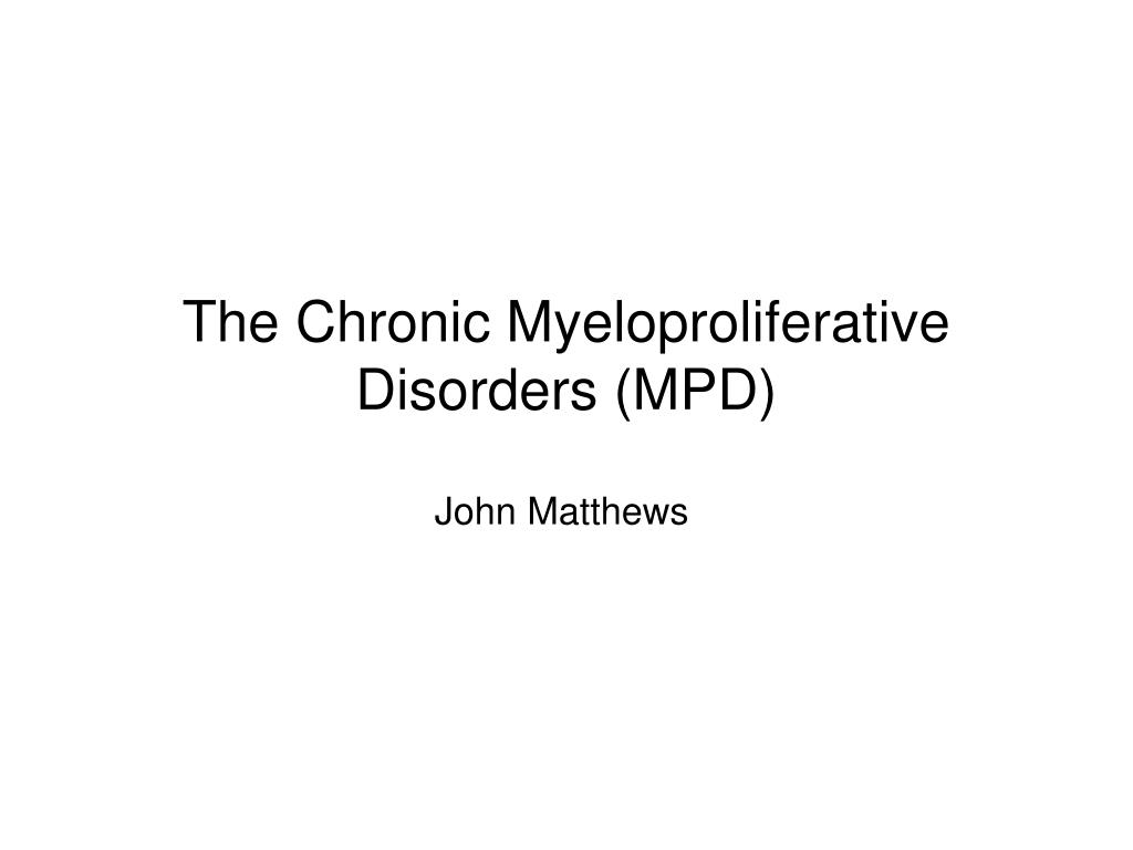 The Chronic Myeloproliferative Disorders (MPD)