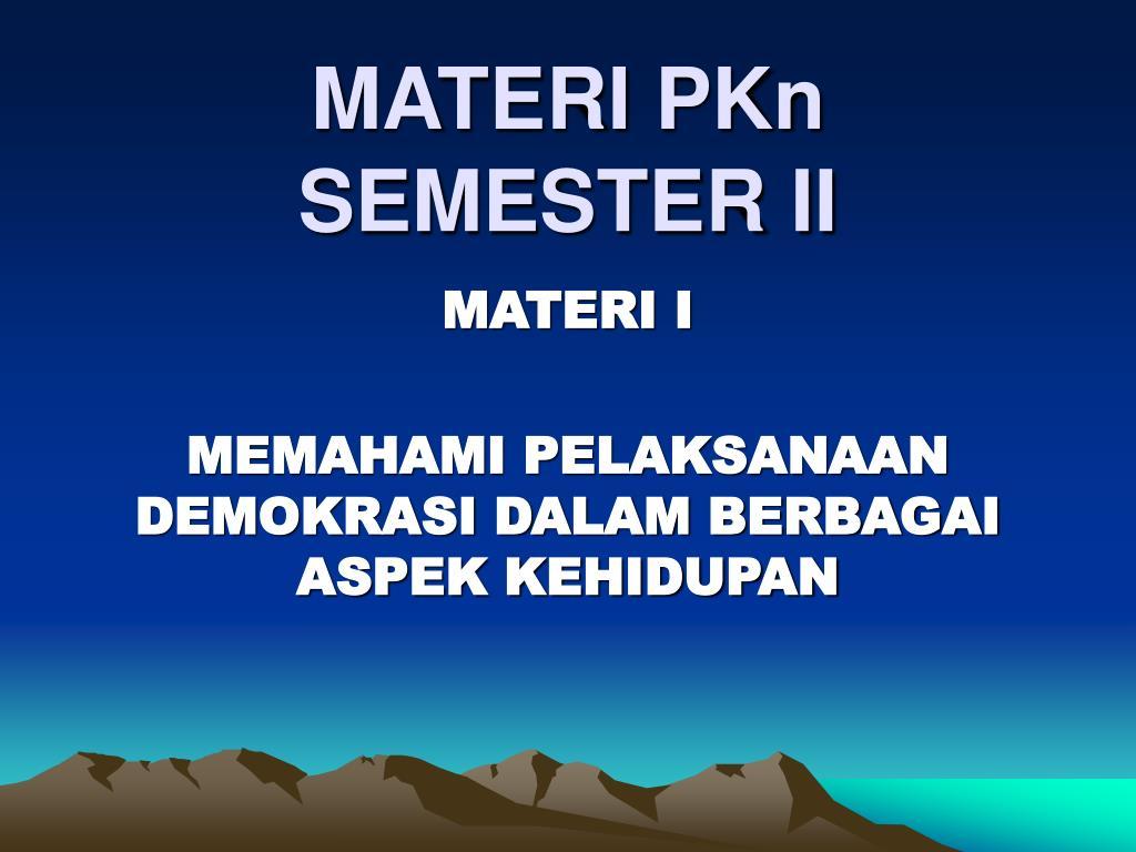 MATERI PKn SEMESTER II