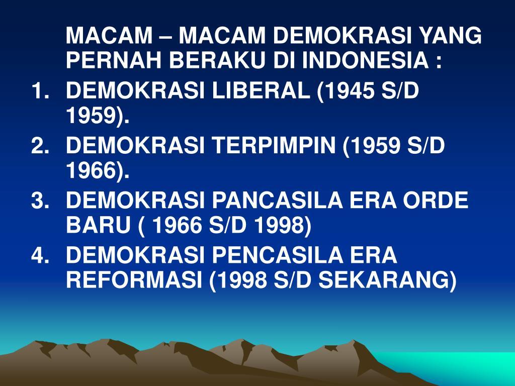 MACAM – MACAM DEMOKRASI YANG PERNAH BERAKU DI INDONESIA :
