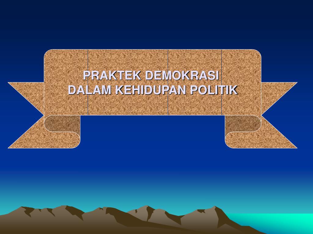 PRAKTEK DEMOKRASI
