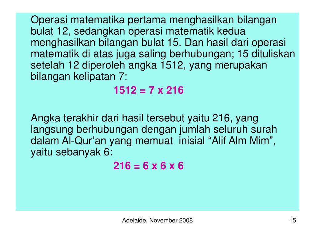 Operasi matematika pertama menghasilkan bilangan bulat 12, sedangkan operasi matematik kedua menghasilkan bilangan bulat 15. Dan hasil dari operasi matematik di atas juga saling berhubungan; 15 dituliskan setelah 12 diperoleh angka 1512, yang merupakan bilangan kelipatan 7:
