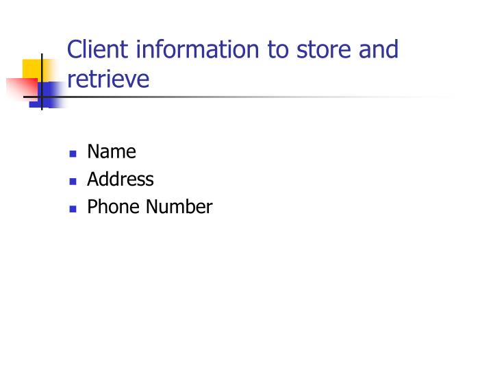 Client information to store and retrieve