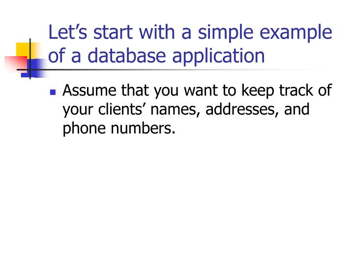 Let s start with a simple example of a database application