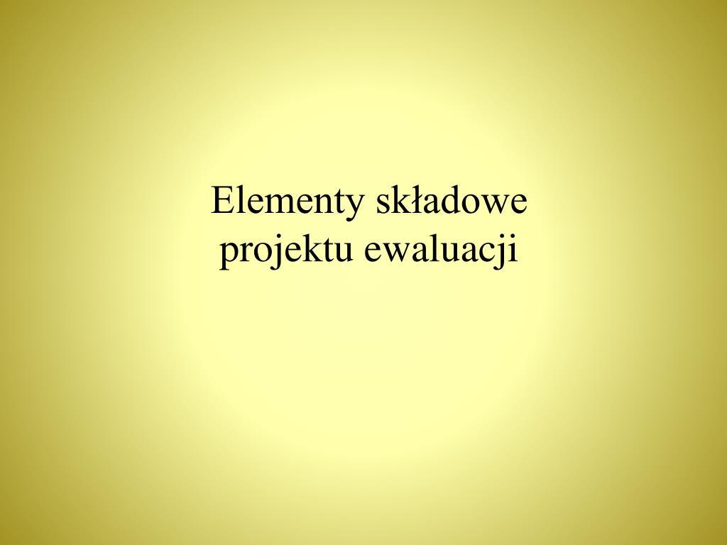 Elementy składowe projektu ewaluacji