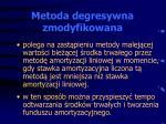 metoda degresywna zmodyfikowana