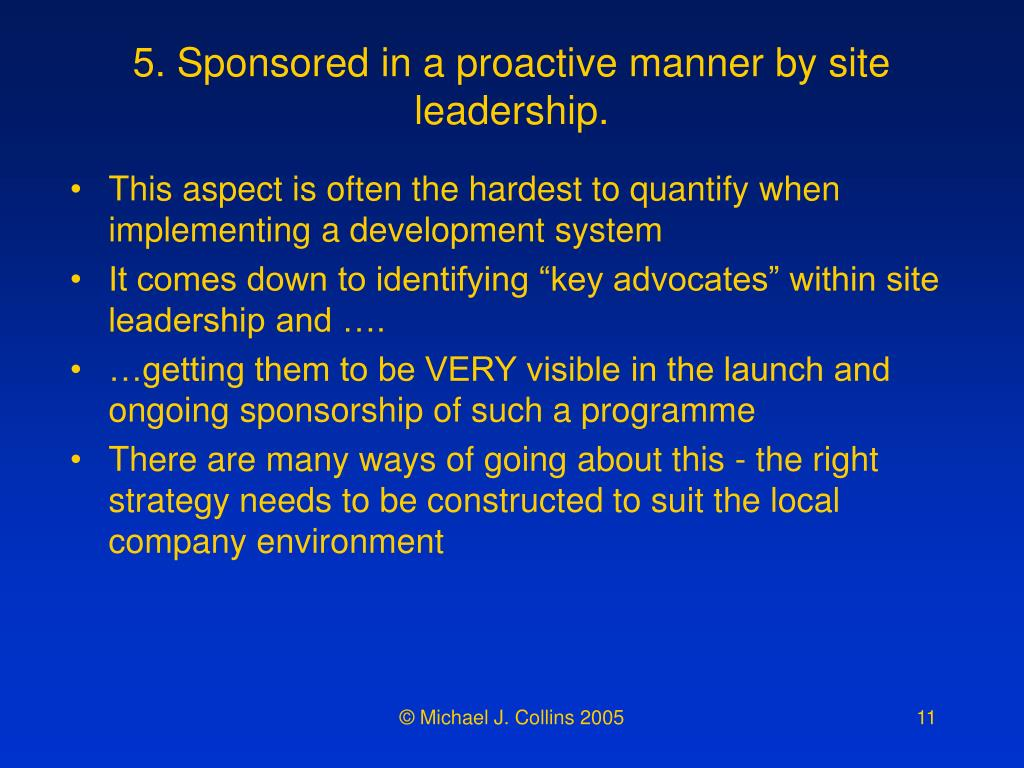 5. Sponsored in a proactive manner by site leadership.