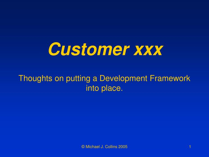 Customer xxx thoughts on putting a development framework into place