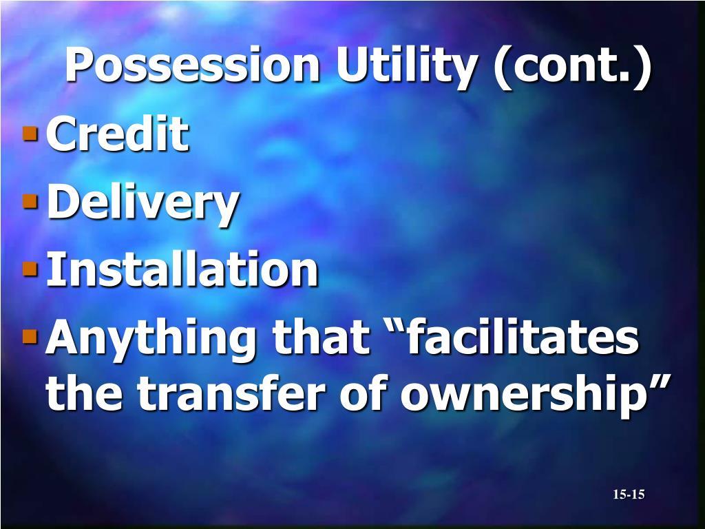 Possession Utility (cont.)