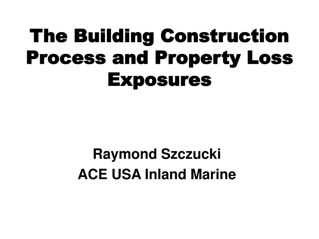The Building Construction Process and Property Loss Exposures