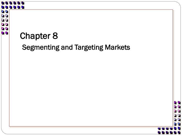 Chapter 8 segmenting and targeting markets l.jpg
