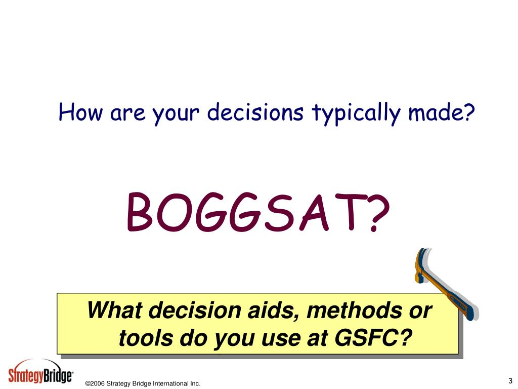 What decision aids, methods or tools do you use at GSFC?
