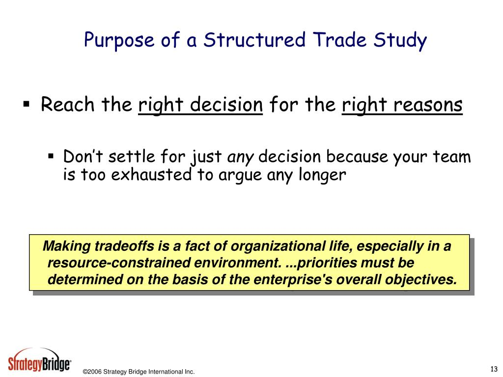 Purpose of a Structured Trade Study