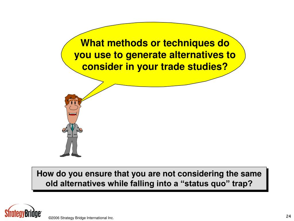 What methods or techniques do you use to generate alternatives to consider in your trade studies?