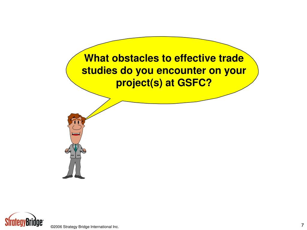 What obstacles to effective trade studies do you encounter on your project(s) at GSFC?