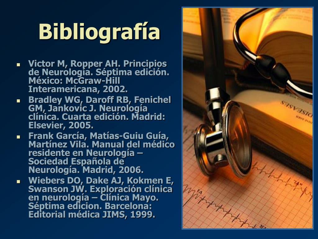 Victor M, Ropper AH. Principios de Neurología. Séptima edición. México: McGraw-Hill Interamericana, 2002.