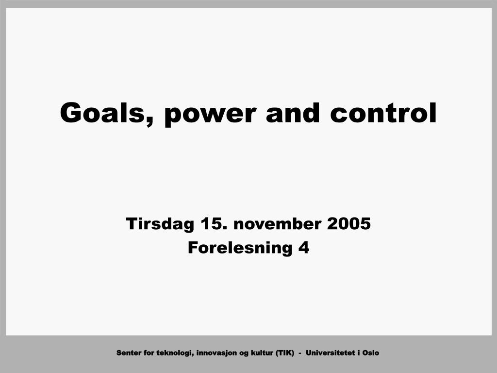 Goals, power and control