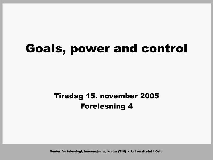 Goals power and control