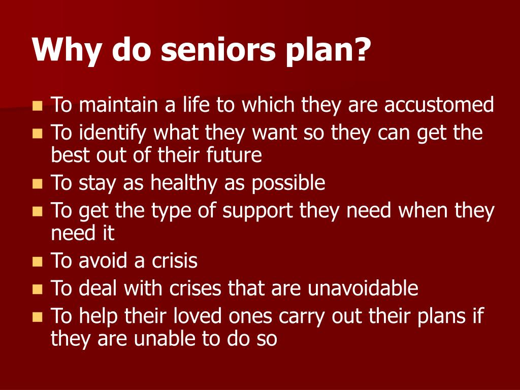Why do seniors plan?