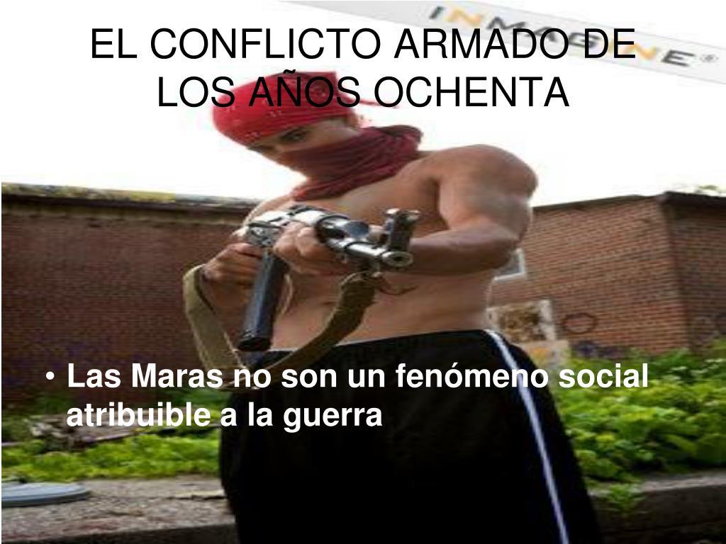 EL CONFLICTO ARMADO DE LOS AÑOS OCHENTA