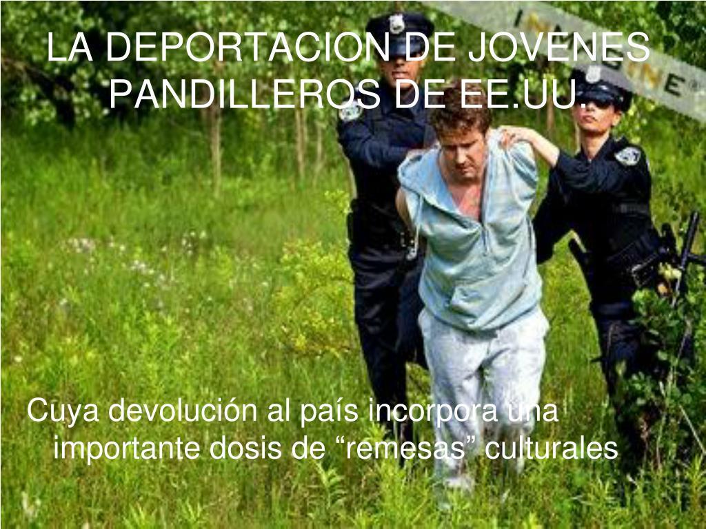 LA DEPORTACION DE JOVENES PANDILLEROS DE EE.UU.