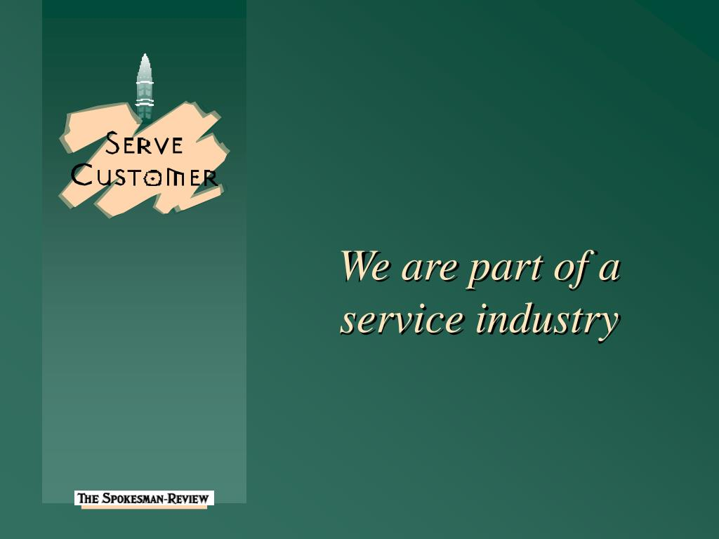 We are part of a service industry