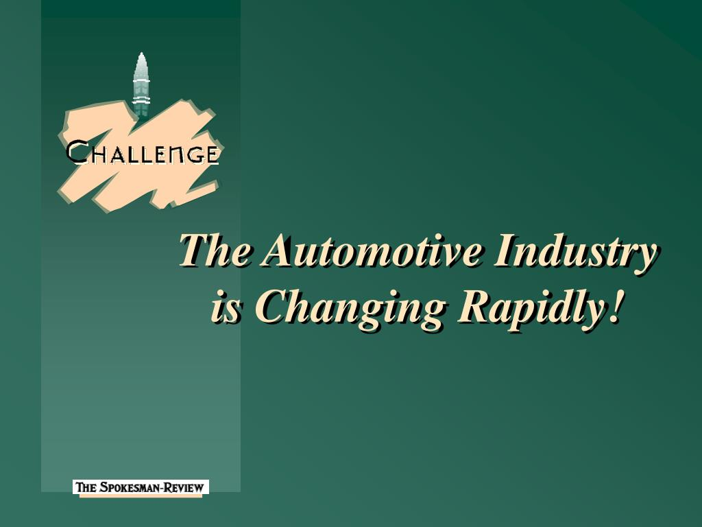The Automotive Industry is Changing Rapidly!