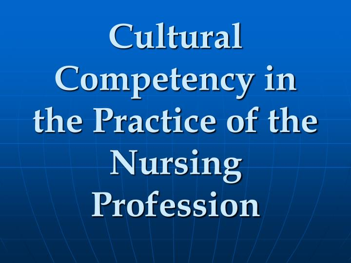 Cultural competency in the practice of the nursing profession l.jpg